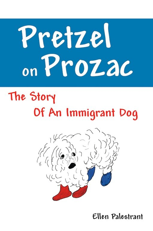 Pretzel on Prozac: The Story Of An Immigrant Dog
